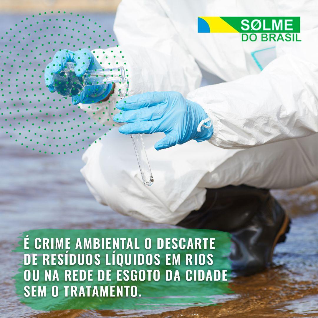 É crime ambiental o descarte de resíduos líquidos em rios ou na rede de esgoto da cidade sem o tratamento.