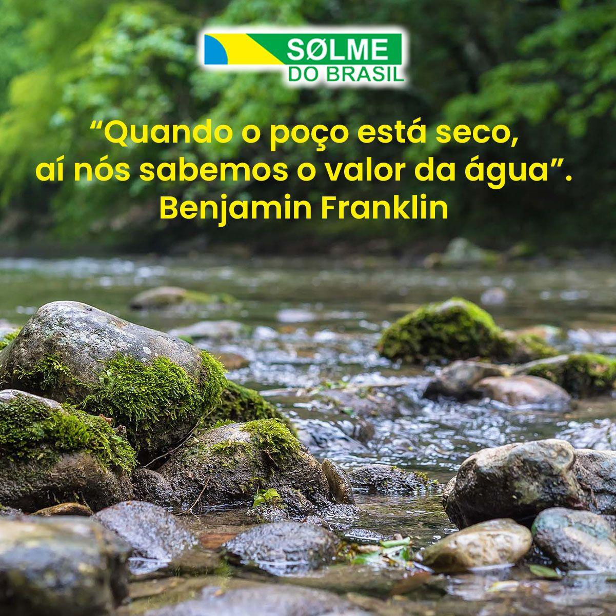 ''Quando o poço está seco, aí nós sabemos o valor da água''. Benjamin Franklin