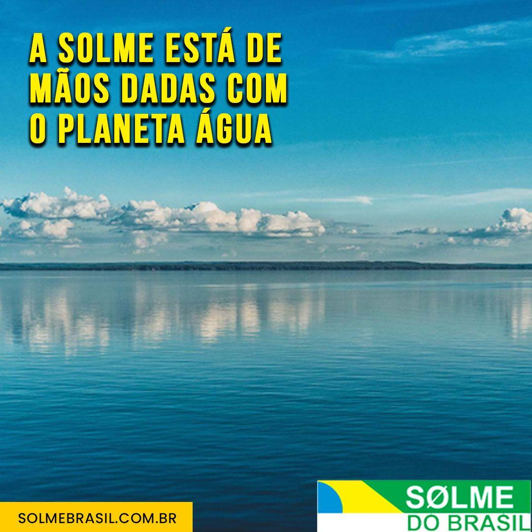 A SOLME ESTÁ DE MÃOS DADAS COM O PLANETA ÁGUA
