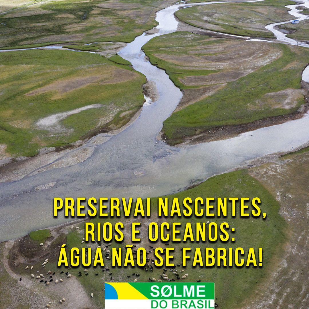 Preservai nascentes, rios e oceanos: - Água não se fabrica!