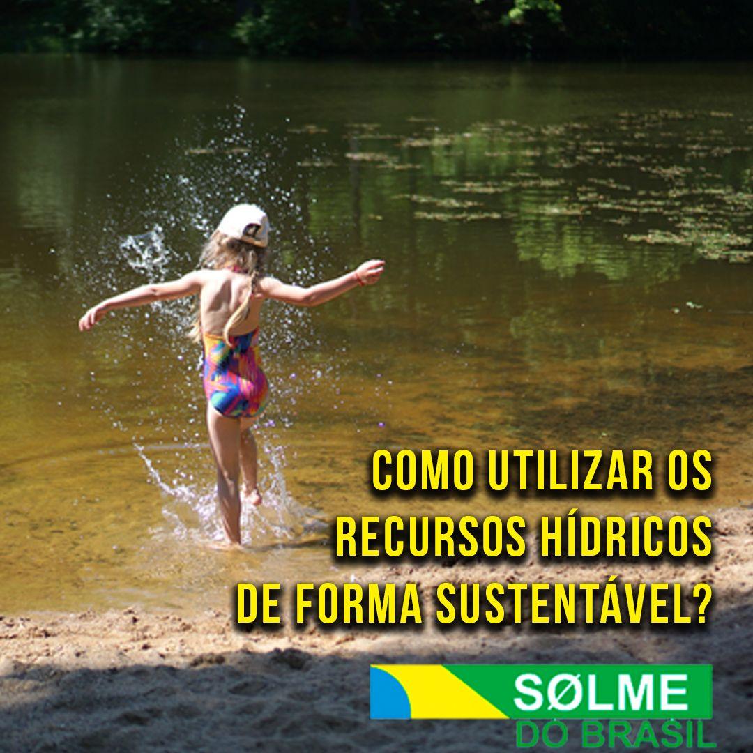Como utilizar os recursos hídricos de forma sustentável?